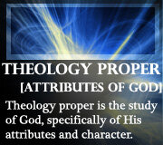 THEOLOGY PROPER – ATTRIBUTES OF GOD